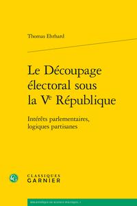 Le découpage électoral en France sous la Vème République - Thomas Ehrhard