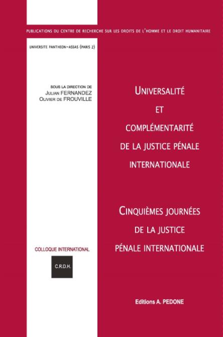 Couverture de l'ouvrage Universalité et complémentarité de la justice pénale internationale, Cinquièmes Journées de la Justice pénale internationale