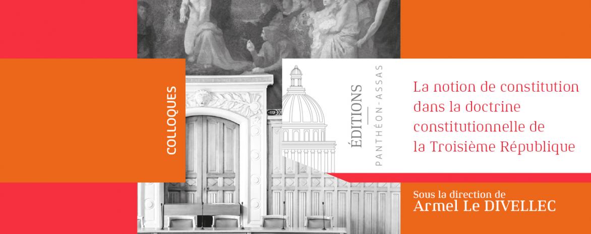 Couverture de l'ouvrage La notion de constitution dans la doctrine constitutionnelle de la Troisième République, sous la direction d'Armel Le Divellec