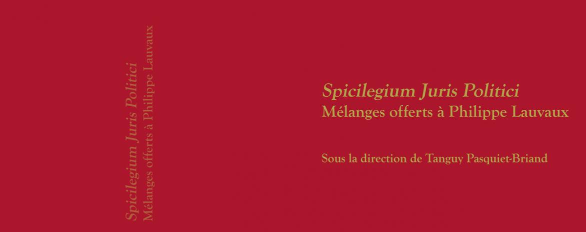Couverture de l'ouvrage Spicilegium Juris Politici, Mélanges offerts à Philippe Lauvaux Sous la direction de Tanguy Pasquiet-Briand